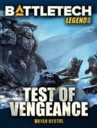 BattleTech Legends: Test of Vengeance ebook by Bryan Nystul