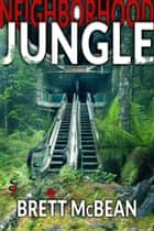 Neighborhood Jungle ebook by Brett McBean