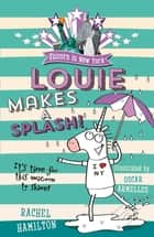 Louie Makes a Splash ebook by Rachel Hamilton, Oscar Armelles