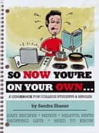 SO NOW YOU'RE ON YOUR OWN…. ebook by Sandra Shaner