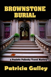 Brownstone Burial - Paulette Palinsky Travel Mysteries, #2 ebook by Patricia Gulley