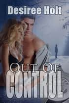 Out Of Control ebook by Desiree Holt