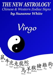 Virgo The New Astrology – Chinese and Western Zodiac Signs: The New Astrology by Sun Sign - New Astrology by Sun Signs, #6 ebook by Suzanne White