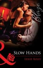 Slow Hands (Mills & Boon Blaze) ebook by Leslie Kelly