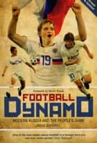 Football Dynamo - Modern Russia and the People's Game 電子書 by Marc Bennetts