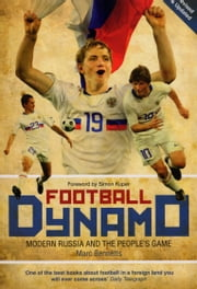 Football Dynamo - Modern Russia and the People's Game ebook by Marc Bennetts