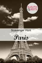 Scavenger Hunt - Paris ebook by SleuthQuests