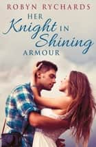 Her Knight In Shining Armour ebook by Robyn Rychards