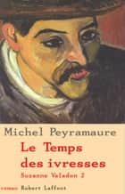 Le Temps des ivresses - Tome 2 - Suzanne Valadon ebook by Michel PEYRAMAURE