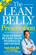 The Lean Belly Prescription - The Fast and Foolproof Diet and Weight-Loss Plan from America's Top Urgent-Care Doctor ebook by Travis Stork, Peter Moore, Editors of Men's Health