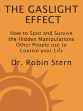 The Gaslight Effect - How to Spot and Survive the Hidden Manipulation Others Use to Control Your Life ebook by Dr. Robin Stern
