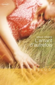L'amant d'autrefois (Harlequin Prélud') ebook by Molly O'Keefe