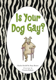 Is Your Dog Gay? ebook by Victoria Roberts,Charles Kreloff,Patty Brown