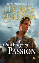 On Wings of Passion ebook by Lindsay McKenna