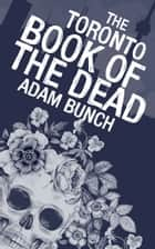 The Toronto Book of the Dead ebook by Adam Bunch, Shawn Micallef
