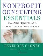 Nonprofit Consulting Essentials ebook by Penelope Cagney,Alliance for Nonprofit Management,Robert F. Ashcraft
