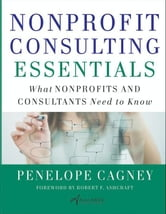 Nonprofit Consulting Essentials - What Nonprofits and Consultants Need to Know ebook by Penelope Cagney,Alliance for Nonprofit Management