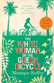 The White Woman on the Green Bicycle - A Novel ebook by Monique Roffey