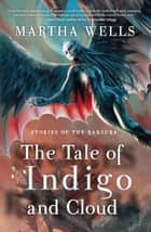 Stories of the Raksura - The Tale of Indigo and Cloud ebook by Martha Wells