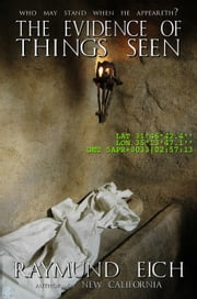 The Evidence of Things Seen ebook by Raymund Eich