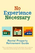 No Experience Necessary - Rental Property Retirement Guide ebook by Randy McDaniel