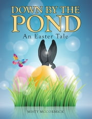 Down by The Pond - An Easter Tale ebook by Misty McCormick