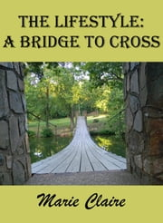 The Lifestile: a Bridge to Cross ebook by Marie Claire