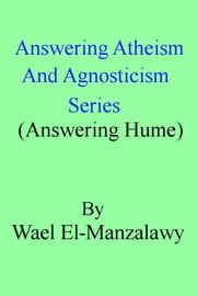 Answering Atheism And Agnosticism Series (Answering Hume) ebook by Wael El-Manzalawy