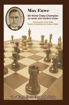 Max Euwe - Fifth World Chess Champion ebook by Isaak Linder