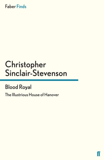 Blood Royal - The Illustrious House of Hanover ebook by Christopher Sinclair-Stevenson