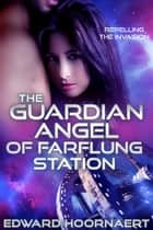 The Guardian Angel of Farflung Station ebook by Edward Hoornaert