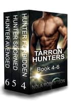 Tarron Hunters Box Set: Book 4-6 ebook by Nola Robertson