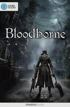 Bloodborne - Strategy Guide ebook by GamerGuides.com