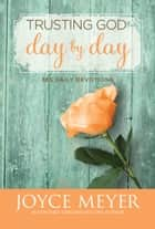 Trusting God Day by Day ebook by Joyce Meyer