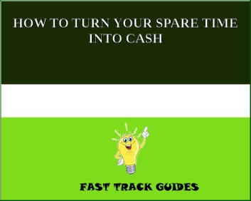 HOW TO TURN YOUR SPARE TIME INTO CASH ebook by Alexey