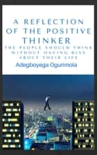 A Reflection of the Positive Thinker ebook by Adegboyega Ogunmola