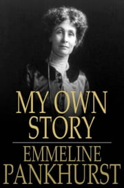 My Own Story ebook by Emmeline Pankhurst