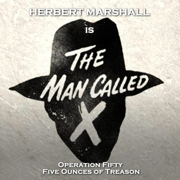Man Called X, The - Volume 7 - Operation Fifty & Five Ounces of Treason audiobook by Staff Writer
