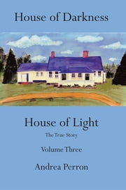 House of Darkness House of Light - The True Story Volume Three ebook by Andrea Perron