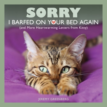 Sorry I Barfed on Your Bed Again - (and More Heartwarming Letters from Kitty) ebook by Jeremy Greenberg