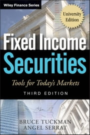 Fixed Income Securities - Tools for Today's Markets ebook by Bruce Tuckman,Angel Serrat