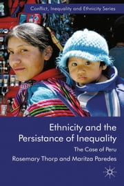 Ethnicity and the Persistence of Inequality - The Case of Peru ebook by R. Thorp,M. Paredes
