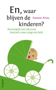 En waar blijven de kinderen? - survivalgids voor als je een kind wilt, maar (nog) niet hebt ebook by Kobo.Web.Store.Products.Fields.ContributorFieldViewModel