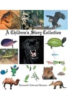 A Children's Story Collection ebook by Kenneth Edward Barnes