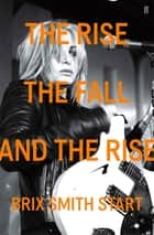 The Rise, The Fall, and The Rise ebook by Brix Smith Start