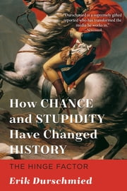 How Chance and Stupidity Have Changed History - The Hinge Factor ebook by Erik Durschmied