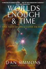 Worlds Enough & Time - Five Tales of Speculative Fiction ebook by Dan Simmons