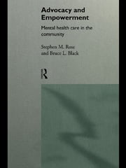 Advocacy and Empowerment - Mental Health Care in the Community ebook by Bruce L. Black,Stephen M. Rose