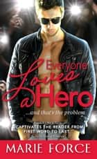 Everyone Loves a Hero ebook by Marie Force