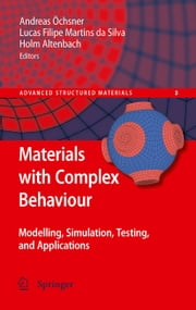 Materials with Complex Behaviour - Modelling, Simulation, Testing, and Applications ebook by Holm Altenbach,Lucas F. M. da Silva